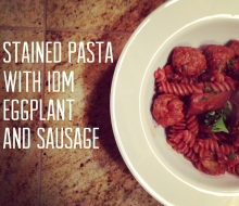 Stained Pasta W/ IDM, Eggplant and Sausage